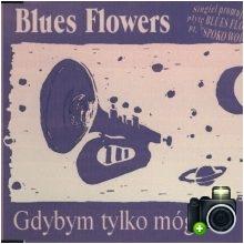 Blues Flowers - Gdybym tylko mógł