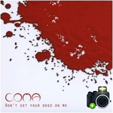 Coma - Don`t Set Your Dogs On Me