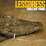 Lessdress - Fools Die Young