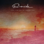 Riverside - Love, Fear And The Time Machine