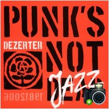 Dezerter - Punk`s Not Jazz