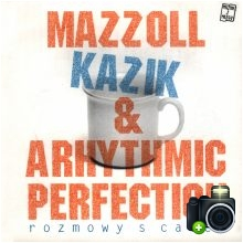 Mazzoll Kazik & Arhythmic Perfection - Rozmowy s catem