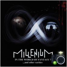 Millenium - In The World of Fantasy? …and other rarities